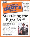 The Complete Idiot's Guide to Recruiting the Right Stuff