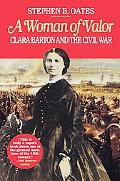 Woman of Valor Clara Barton and the Civil War