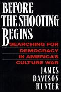 Before the Shooting Begins Searching for Democracy in America's Culture War
