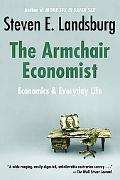 Armchair Economist Economics and Everyday Life