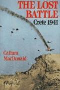 Lost Battle: Crete, 1941 - Callum A. MacDonald - Hardcover