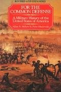 For the Common Defense A Military History of the United States of America