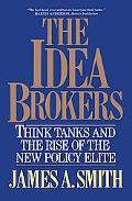 Idea Brokers Think Tanks and the Rise of the New Policy Elite