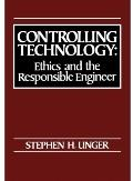 Controlling Technology Ethics and the Responsible Engineer