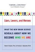 Liars, Lovers, and Heroes What the New Brain Science Reveals About How We Become Who We Are