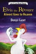 Elvis the Rooster Almost Goes to Heaven