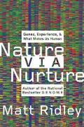 Nature Via Nurture Genes, Experience, and What Makes Us Human