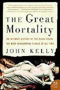 Great Mortality An Intimate History of the Black Death, the Most Devastating Plague of All Time