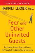 Fear and Other Uninvited Guests Tackling the Anxiety, Fear and Shame That Keep Us from Optim...