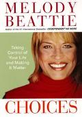 Choices: Taking Control of Your Life and Making It Matter - Melody Beattie - Hardcover - 1ST