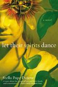 Let Their Spirits Dance A Novel