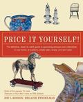 Price It Yourself The Definitive, Down-To-Earth Guide to Appraising Antiques and Collectible...