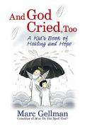 And God Cried, Too A Kid's Book of Healing and Hope