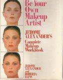 Be Your Own Makeup Artist: Jerome Alexander's Complete Makeup Workbook