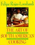 The Art of South American Cooking - Felipe Rojas-Lombardi - Hardcover