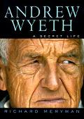 Andrew Wyeth: A Secret Life - Richard Meryman - Hardcover