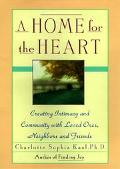 Home for the Heart: Creating Intimacy and Community in Our Everyday Lives