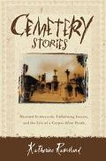 Cemetery Stories Haunted Graveyards, Embalming Secrets and the Life of a Corpse After Death
