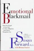Emotional Blackmail: When the People In Your Life Use Fear, Obligation and Guilt to Manipula...