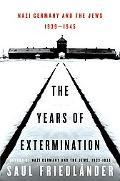 Years of Extermination Nazi Germany and the Jews, 1939-1945