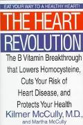 The Heart Revolution: The B Vitamin Breakthrough That Lowers Homocysteine, Cuts Your Risk of...