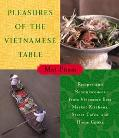 Pleasures of the Vietnamese Table Recipes and Reminiscences from Vietnam's Best Market Kitch...