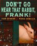 Don't Go Near That Rabbit, Frank - Pamela Conrad - Hardcover - 1 ED
