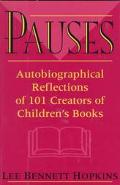 Pauses: Autobiographical Reflections of 101 Creators of Children's Books - Lee Bennett Hopki...