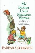 My Brother Louis Measures Worms: And Other Louis Stories - Barbara Robinson - Hardcover - 1s...