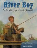 River Boy The Story of Mark Twain