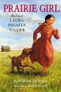 Prairie Girl The Life of Laura Ingalls Wilder