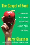 Gospel of Food Everything You Think You Know About Food Is Wrong