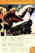 Empire Of Wealth The Epic History Of American Economic Power
