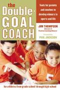 Double-Goal Coach Positive Coaching Tools for Honoring the Game and Developing Winners in Sp...