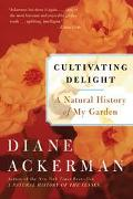 Cultivating Delight A Natural History of My Garden