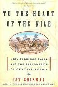 To the Heart of the Nile Lady Florence Baker and the Exploration of Central Africa