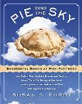 Pie in the Sky Successful Baking at High Altitudes  100 Cakes, Pies, Cookies, Breads, and Pastries Home-Tested for Baking at Sea Level, 3,000, 5,000, 7,000, and 10,