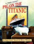 Pig on the Titanic A True Story
