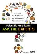 Scientific American's Ask the Experts Answers to the Most Puzzling and Mind-Blowing Science ...