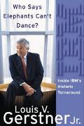 Who Says Elephants Can't Dance Inside IBM's Historic Turnaround