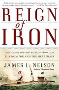 Reign of Iron the Story of the First Battling Ironclads, the Monitor and the Merrimack