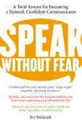 Speak Without Fear A Total System for Becoming a Natural, Confident Communicator