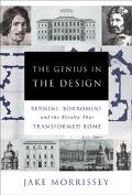 Genius in the Design Bernini, Borromini, and the Rivalry That Transformed Rome