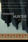 Terrorist Hunter The Extraordinary Story of a Woman Who Went Undercover to Infiltrate the Ra...