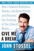 Give Me a Break How I Exposed Hucksters, Cheats, and Scam Artists and Became the Scourge of ...