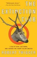 Extinction Club A Tale of Deer, Lost Books, and a Rather Fine Canary Yellow Sweater