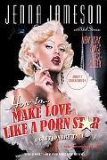 How to Make Love Like a Porn Star A Cautionary Tale