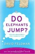 Do Elephants Jump? An Imponderables Book