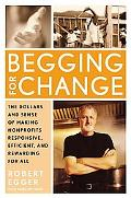 Begging for Change The Dollars and Sense of Making Nonprofits Responsive, Efficient, and Rew...