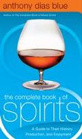 Complete Book of Spirits A Guide to Their History, Production, and Enjoyment